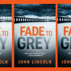 GIVEAWAY: 3 copies of Fade to Grey, the brilliant new novel by John Lincoln!