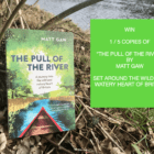 """GIVEAWAY! 5 copies of """"The Pull Of The River"""" (a journey into the wild and watery heart of Britain)!"""