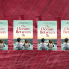 "INTERNATIONAL GIVEAWAY: 4 copies of ""The Oceans Between Us"""