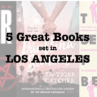 Five great books set in LOS ANGELES