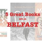 Five great books set in BELFAST