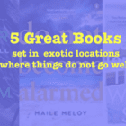 Five great books about exotic holiday locations where things really do not go well…..
