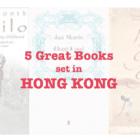 Five great books set in HONG KONG