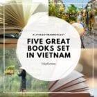 Five great books set in VIETNAM