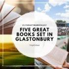 Five Great Books set in GLASTONBURY