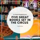 Five Great Books set around the CIRCUS