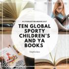 10 Sporty Children's and YA Books Set Around The World