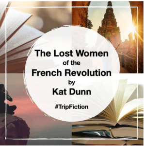 The Lost Women of the French Revolution by Kat Dunn