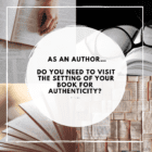 As an author, do you need to visit the setting of your book for authenticity?