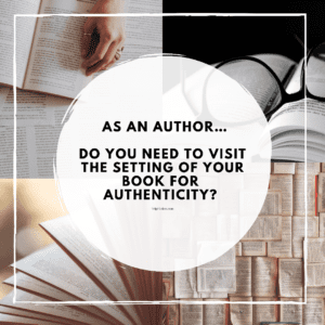do you need to visit the setting of your book for authenticity?
