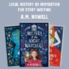 Local History as Inspiration for Story Writing by A. M. Howell