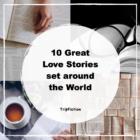 Ten Great Love Stories set around the world