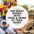 Ten Great Books with FOOD & DRINK at their heart